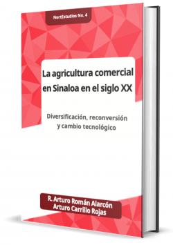 La agricultura comercial en Sinaloa en el siglo XX: Diversificación, reconversión y cambio tecnológico